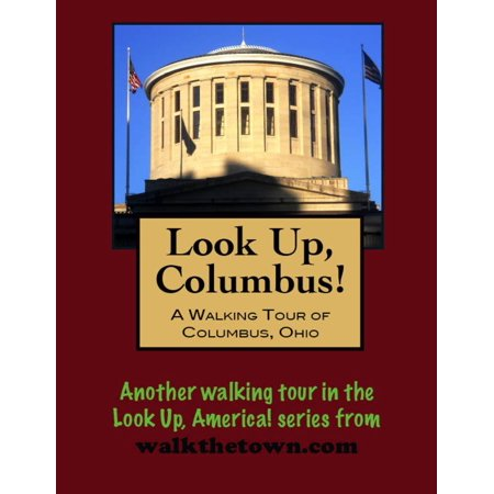 Look Up, Columbus! A Walking Tour of Columbus, Ohio -