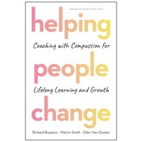Helping People Change: Coaching with Compassion for Lifelong Learning and Growth (Hardcover)
