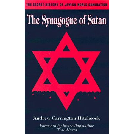 The Synagogue of Satan : The Secret History of Jewish World Domination