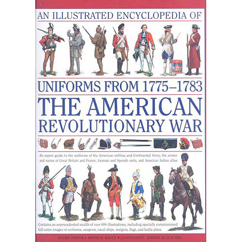 An Illustrated Encyclopedia of Uniforms 1775-1783: The American Revolutionary War