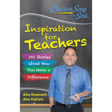 Chicken Soup for the Soul:  Inspiration for Teachers : 101 Stories about How You Make a Difference ()