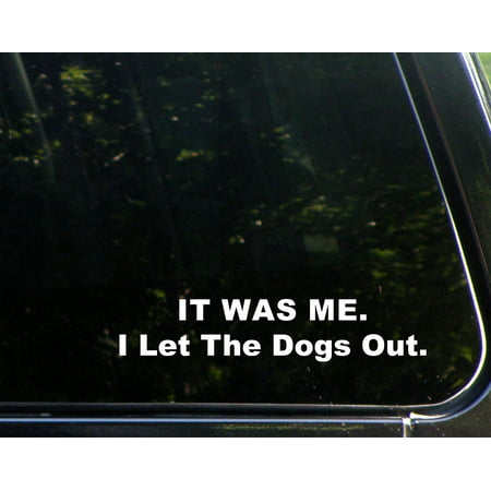 IT WAS ME. I Let The Dogs Out. - 8-3/4