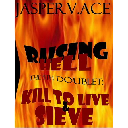 Raising Hell: The 5th Doublet: Kill To Live & Sieve -