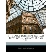 The Early Renaissance : Two Lectures ... January 14 and 21