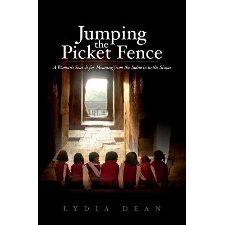 Jumping the Picket Fence: A Woman's Search for Meaning from the Suburbs to the Slums