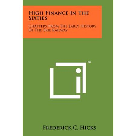 High Finance in the Sixties : Chapters from the Early History of the Erie Railway