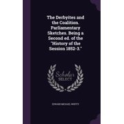 The Derbyites and the Coalition. Parliamentary Sketches. Being a Second Ed. of the History of the Session 1852-3.