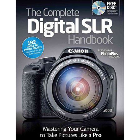 The Complete Digital SLR Handbook: Master Your Camera to Take Pictures Like a Pro