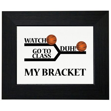 March Madness Bracket - Watch Duh! Go To Class Framed Print Poster Wall or Desk Mount (Best Site For March Madness Bracket Pool)