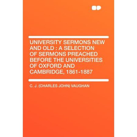 Oxford Selection Post - University Sermons New and Old : A Selection of Sermons Preached Before the Universities of Oxford and Cambridge, 1861-1887