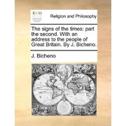 The Signs of the Times : Part the Second. with an Address to the People of Great Britain. by J. Bicheno.