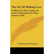 The Art of Making Love : Or Rules for the Conduct of Ladies and Gallants in Their Amours (1676)