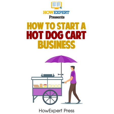 How To Start a Hot Dog Cart Business: Your Step-By-Step Guide To Hot Dog Stand Business Success -