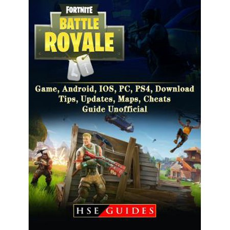 fortnite battle royale game android ios pc ps4 download tips updates maps cheats guide unofficial ebook walmart com - android ps4 fortnite
