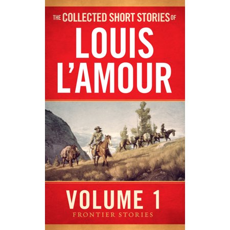 The Collected Short Stories of Louis L'Amour, Volume 1 : Frontier Stories