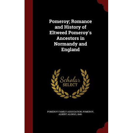 Pomeroy; Romance and History of Eltweed Pomeroy's Ancestors in Normandy and - History Halloween England