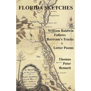 Florida Sketches: William Baldwin Follows Bartram's Tracks ≈ Letter Poems (Paperback)