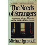 The Needs of Strangers : An Essay on Privacy, Solidarity, and the Politics of Being Human