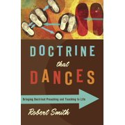 Doctrine That Dances : Bringing Doctrinal Preaching and Teaching to Life