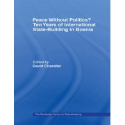 Peace without Politics? Ten Years of State-Building in Bosnia - eBook