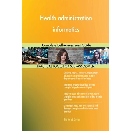 Health administration informatics Complete Self-Assessment Guide