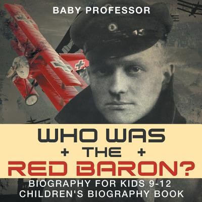 Who Was the Red Baron? Biography for Kids 9-12 Children's Biography - Red Baron Ace
