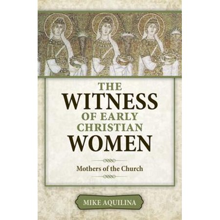 The Witness of Early Christian Women : Mothers of the Church](Church Mothers Day Ideas)