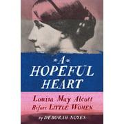 A Hopeful Heart : Louisa May Alcott Before Little Women
