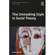 Classical and Contemporary Social Theory: The Unmasking Style in Social Theory (Paperback)
