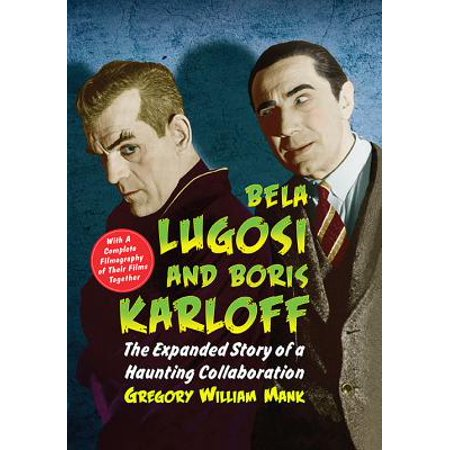 Bela Lugosi and Boris Karloff : The Expanded Story of a Haunting Collaboration, with a Complete Filmography of Their Films Together - Bela Lugosi Dracula