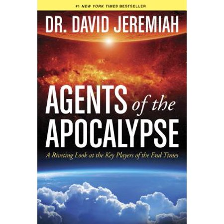 Agents of the Apocalypse : A Riveting Look at the Key Players of the End