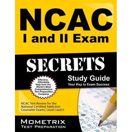 NCAC I and II Exam Secrets Study Guide Package : NCAC Test Review for the National Certified Addiction Counselor Exams, Levels I and II (Fox Package)