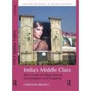 Cities and the Urban Imperative: India's Middle Class: New Forms of Urban Leisure, Consumption and Prosperity (Hardcover)