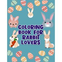Coloring Book For Rabbit Lovers: Awesome And Discover This Unique rabbit Collection Of 50+ Coloring Pages Ever (Paperback)