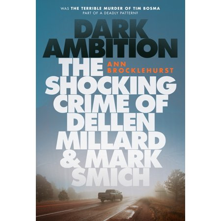 Dark Ambition : The Shocking Crime of Dellen Millard and Mark Smich