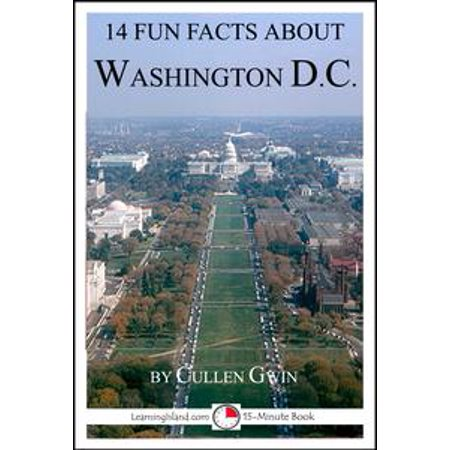 14 Fun Facts About Washington DC: A 15-Minute Book - eBook (History And Fun Facts About Halloween)