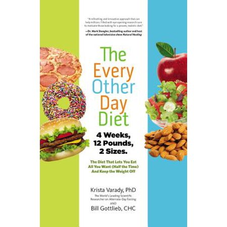 The Every-Other-Day Diet : The Diet That Lets You Eat All You Want (Half the Time) and Keep the Weight (Diet Snapple Half And Half Nutrition Facts)