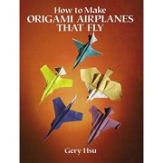 Dover Publications, How To Make Origami Airplanes That Fly