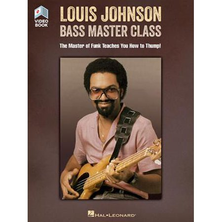 Louis Johnson - Bass Master Class : The Master of Funk Teaches You How to Thump! Book with Full-Length Video ()