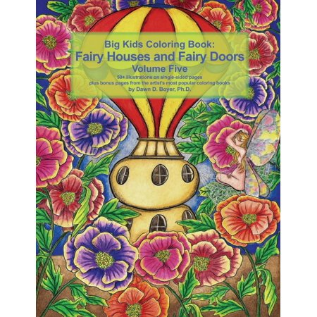 Big Kids Coloring Books: Big Kids Coloring Book Fairy Houses and Fairy Doors Volume Five: 50+ Line-Art and Grayscale Illustrations to Color on Single-Sided Pages Plus Bonus Pages from the Artist's Mos