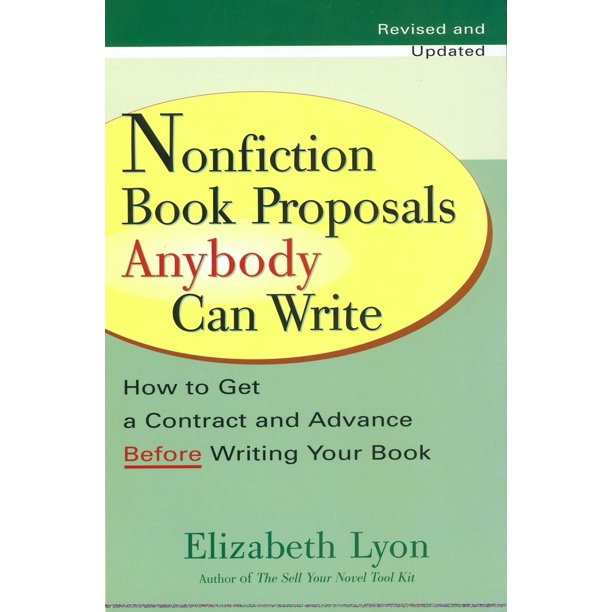 Nonfiction Book Proposals Anybody Can Write : How To Get A