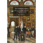 The Stafford Gallery : The Greatest Art Collection of Regency London