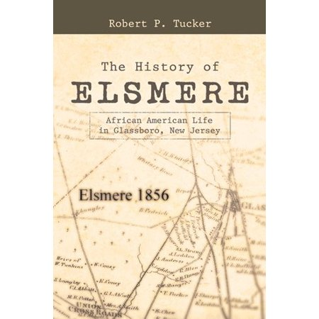 The History of Elsmere : African American Life in Glassboro, New (Glassboro Nj)