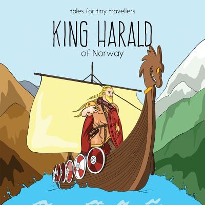 King Harald of Norway : A Tale for Tiny Travellers