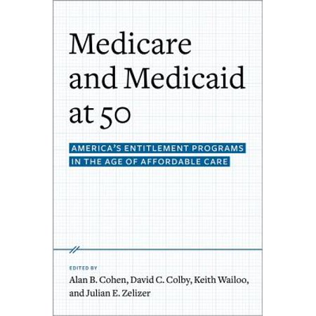 Medicare and Medicaid at 50 : America's Entitlement Programs in the Age of Affordable (Best International Public Health Programs)
