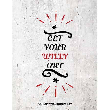 Valentine's Day Notebook: Get Your Willy Out, Funny Dirty Valentines Gift Idea for