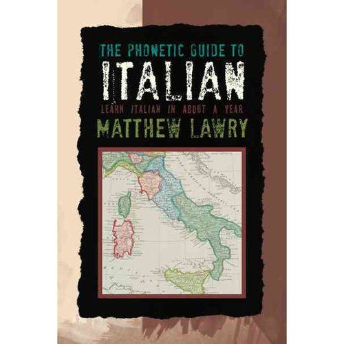 The Phonetic Guide to Italian: Learn Italian in About a Year