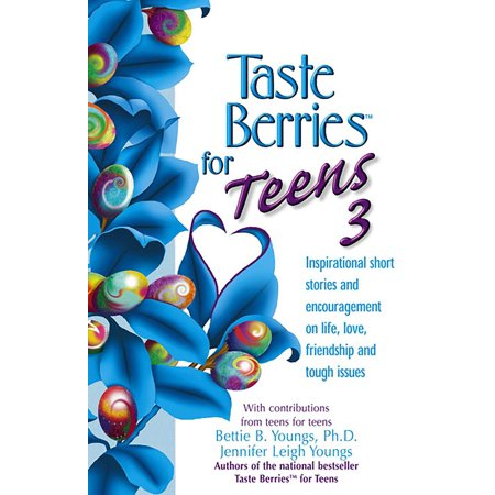 Taste Berries for Teens 3 : Inspirational Short Stories and Encouragement on Life, Love and Friends-Including the One in the