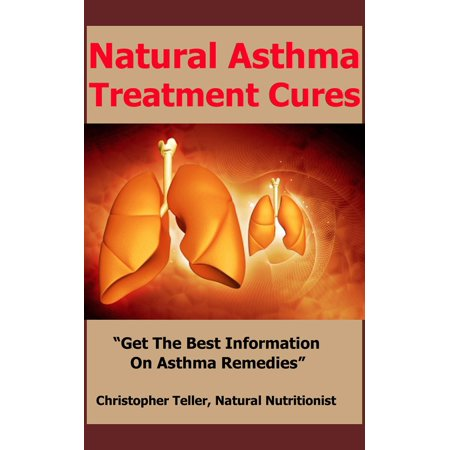 Asthma Treatment Cures: Get the Best Information on Asthma Remedies - (Best Home Remedies For Asthma Attacks)