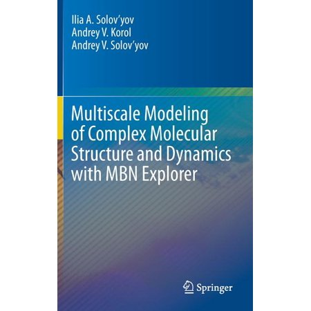 Multiscale Modeling of Complex Molecular Structure and Dynamics with Mbn Explorer (Hardcover)